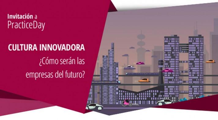 PracticeDay - La cultura innovadora, ¿cómo serán las empresas del futuro?